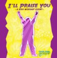 God's Kids Worship CD (Modern), I'll Praise You - a kids worship event