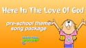Here In The Love Of God Kindergarten-Preschool  Theme Kit with motions