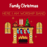 Family Christmas - mp3 album by Here I Am Worship Band