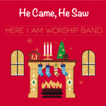 He Came, He Saw (adults version)   - Here I Am Worship Band
