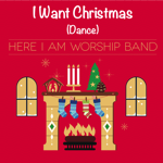 I Want Christmas (Real Christmas) [dance version] by Here I Am Worship Band