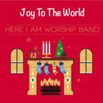 Joy To The World - Here I Am Worship Band