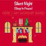 Silent Night (Sleep in Peace) by Here I Am Worship Band