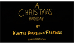 A Christmas Birthday (Musical Story Video) by Kurtis Parks And Friends