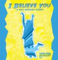 I Believe You - a kids worship event  and God's Kids Worship CD