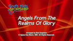 Angels From the Realms of Glory - 3 Wide Screen Videos - God's Kids Worship Band