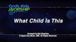 What Child Is This? - 3 Wide Screen Videos - God's Kids Worship Band