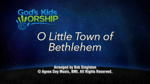 O Little Town of Bethlehem -3 Wide Screen Videos - God's Kids Worship Band