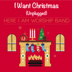 I Want Christmas (Real Christmas) [unplugged] - Here I Am Worship Band