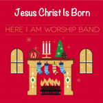Jesus Christ Is Born (Angels In The Air) by Here I Am Worship Band