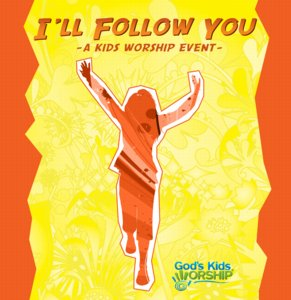 I'll Follow You - a kids worship event and God's Kids Worship CD